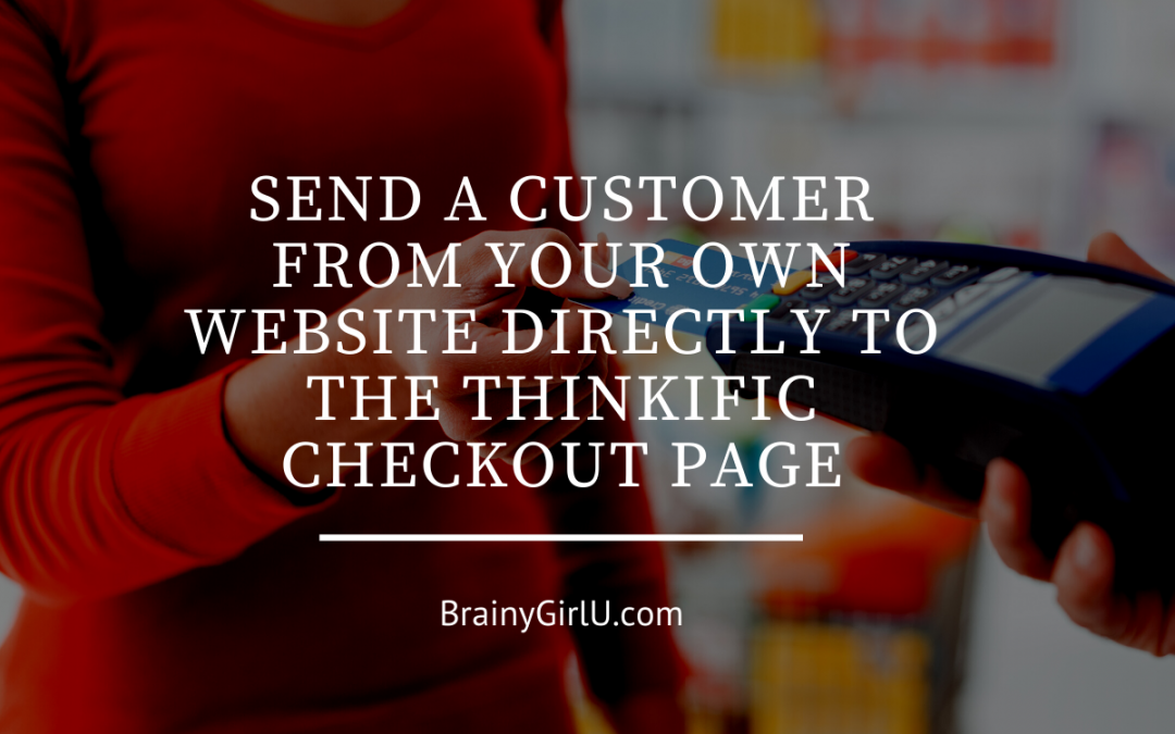 Send a Customer From Your OWN WEBSITE Directly to the THINKIFIC CHECKOUT Page