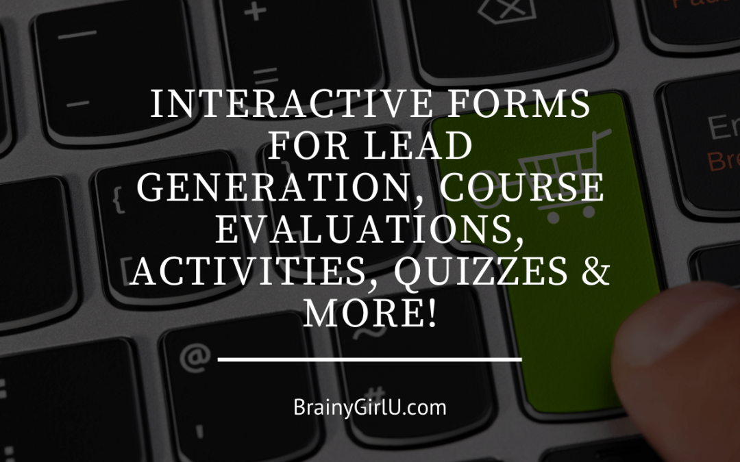 Interactive Forms for Lead Generation, Course Evaluations, Activities, Quizzes & more!